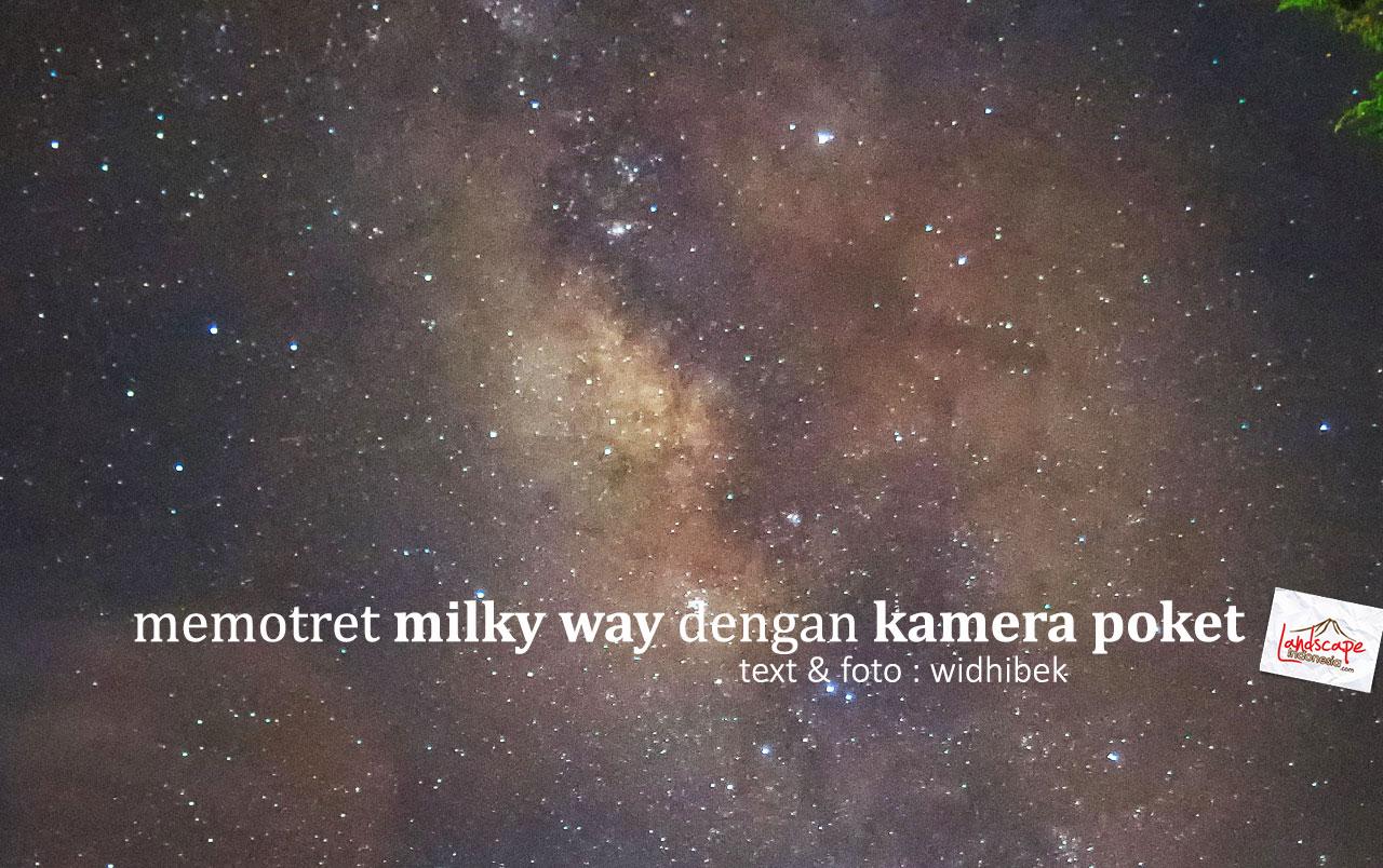 milkyway kamera poket 0 - Memotret Milky Way dengan Kamera Poket