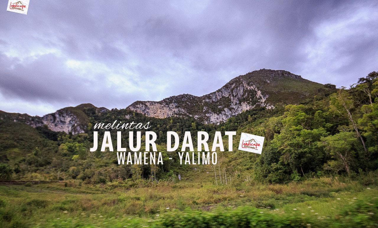 Melintas Jalur Darat Wamena Yalimo Landscape Indonesia