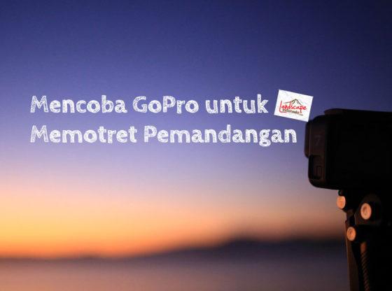 memotret dengan gopro 560x416 - Mencoba GoPro untuk Memotret Pemandangan