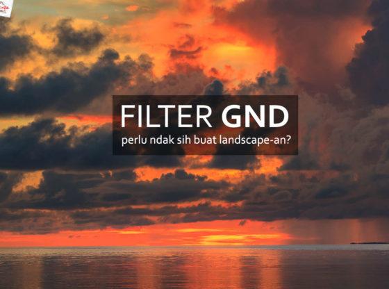 filter gnd 560x416 - Filter GND perlu ndak sih buat Landscape-an ?