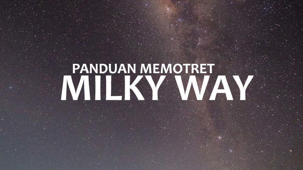 panduan memotret milky way